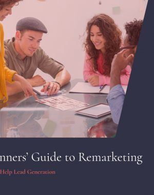 A Beginners' Guide to Remarketing – How It Can Help Lead Generation